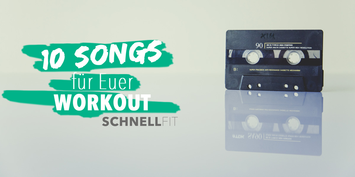 10 Songs für Euer Workout